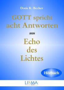 Gott spricht acht Antworten aus Echo des Lichtes von Doris K. Becker